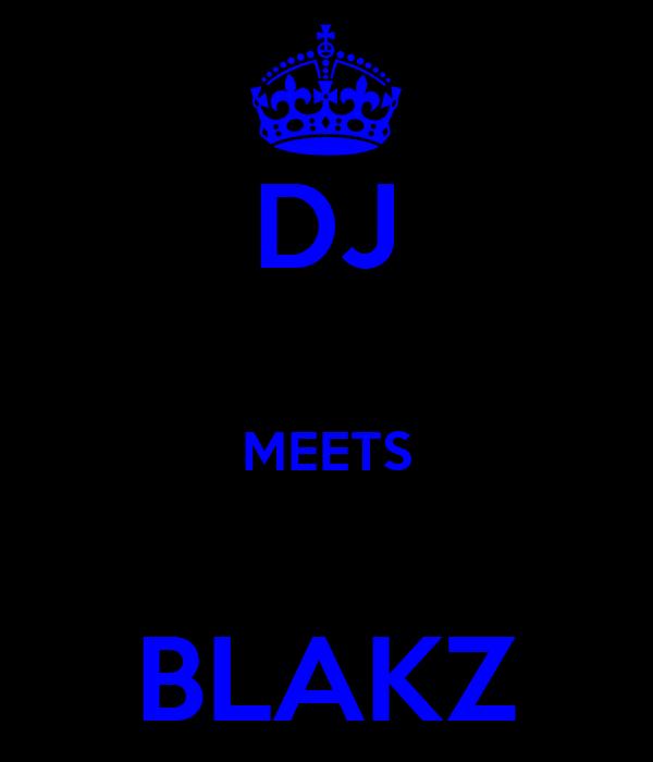 DJ  MEETS  BLAKZ