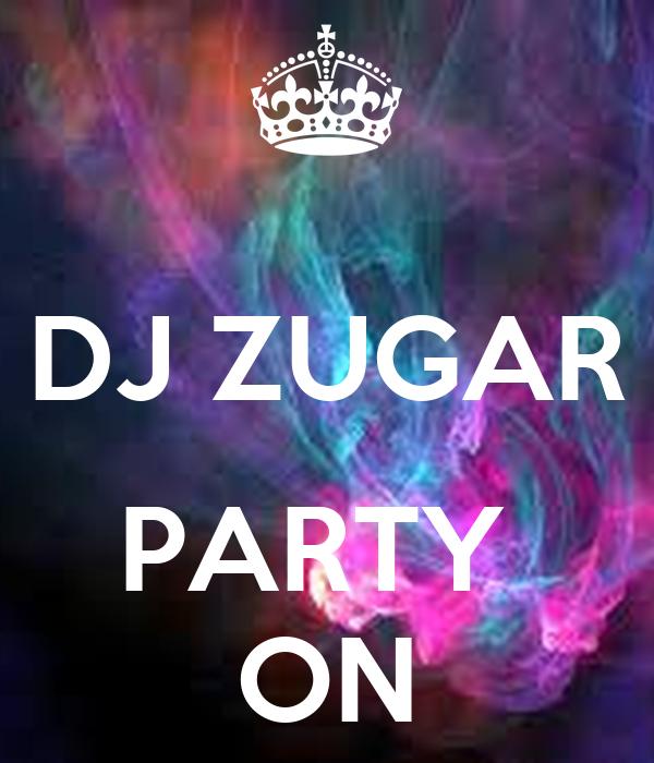 DJ ZUGAR  PARTY  ON