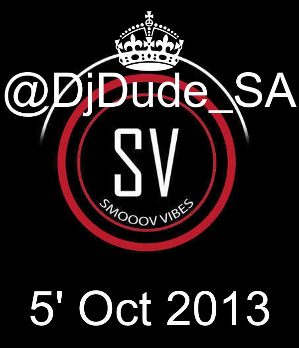 @DjDude_SA    5' Oct 2013