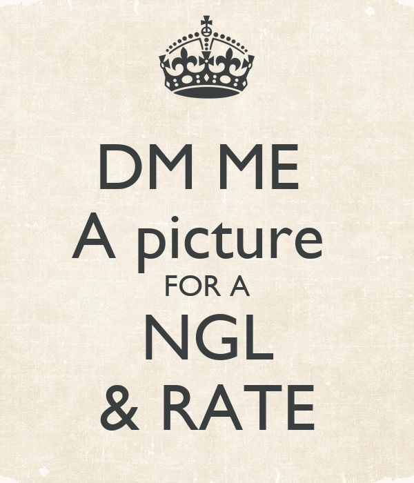 DM ME  A picture  FOR A NGL & RATE