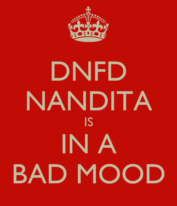 DNFD NANDITA IS IN A BAD MOOD
