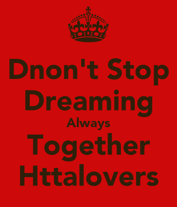 Dnon't Stop Dreaming Always Together Httalovers