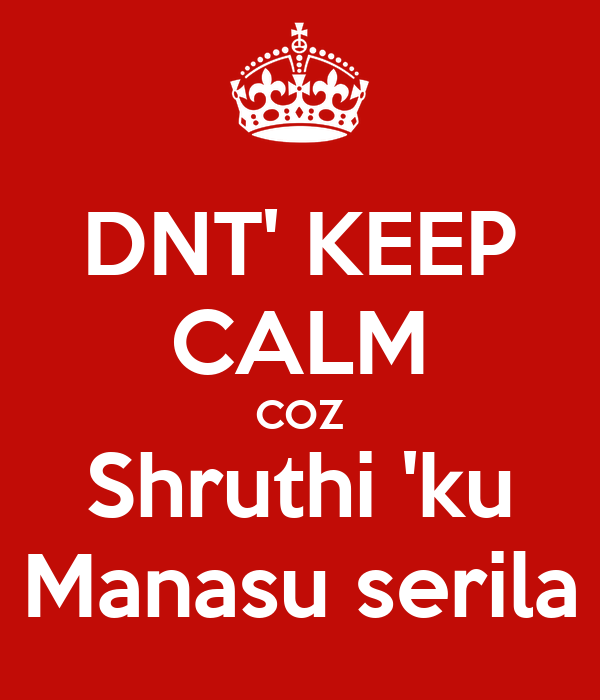 DNT' KEEP CALM COZ Shruthi 'ku Manasu serila