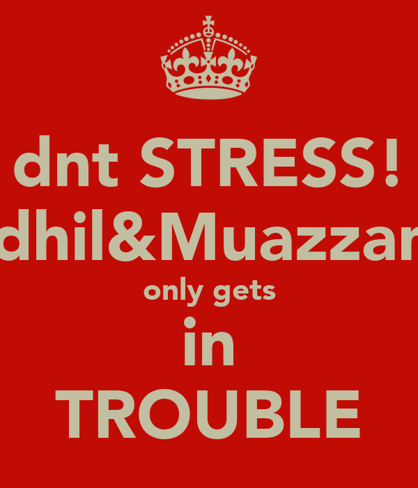 dnt STRESS! Adhil&Muazzam  only gets in TROUBLE