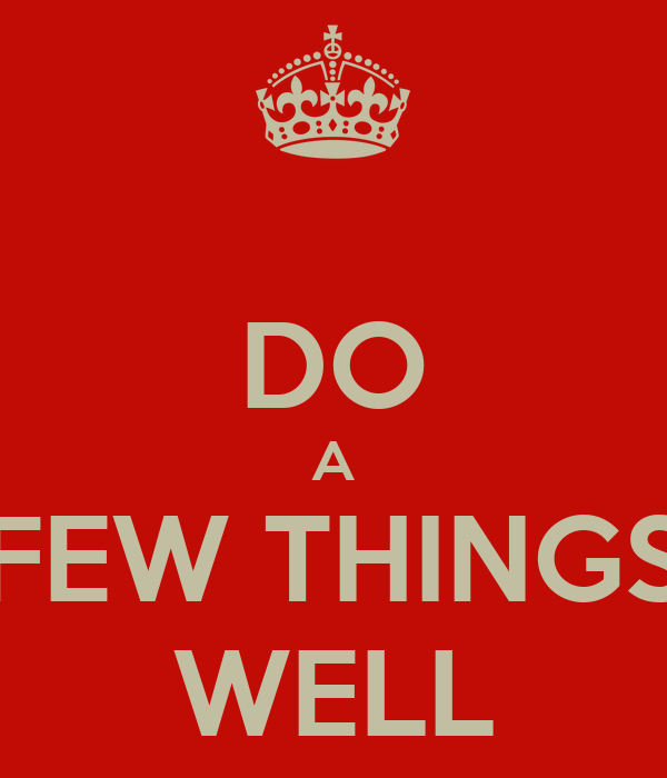 DO A FEW THINGS WELL