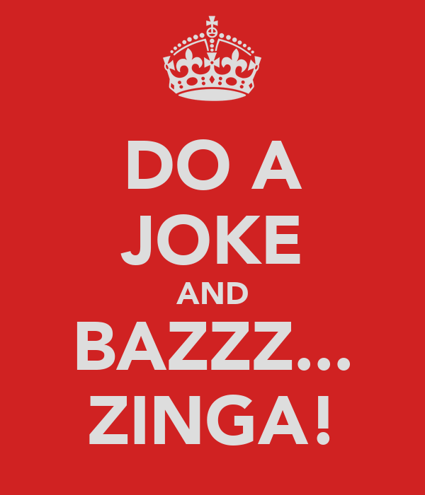 DO A JOKE AND BAZZZ... ZINGA!