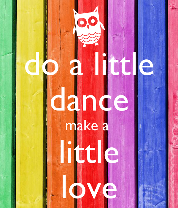 do a little dance make a  little love