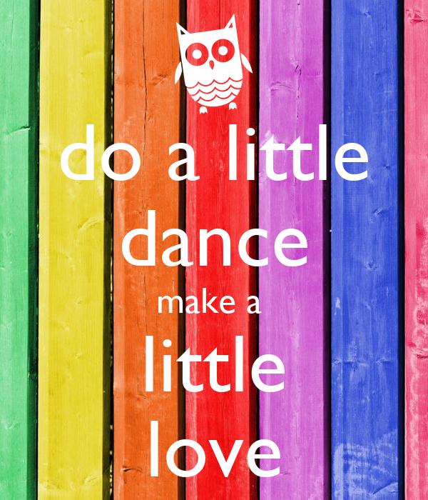 do a little dance make a  little love