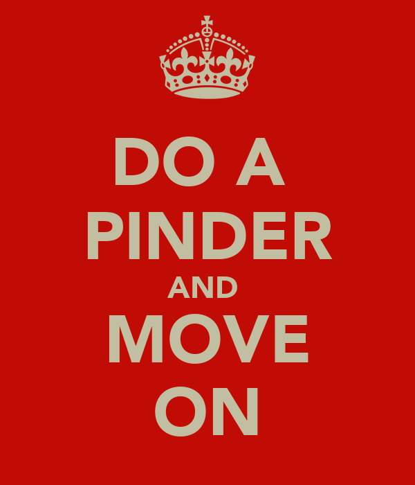 DO A  PINDER AND  MOVE ON