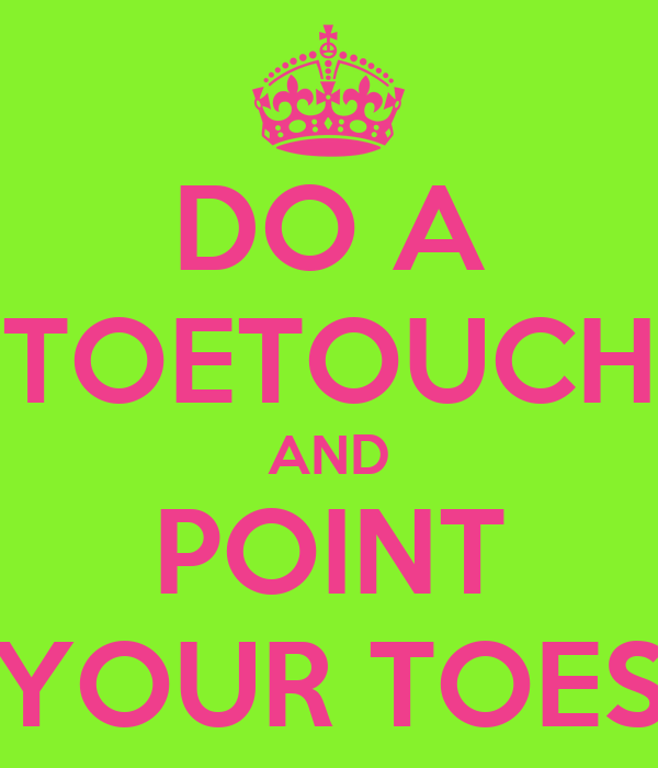 DO A TOETOUCH AND POINT YOUR TOES