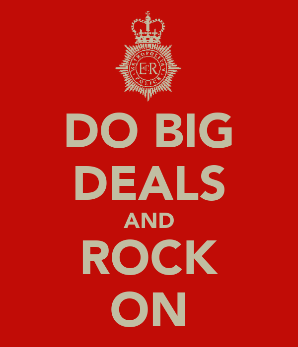 DO BIG DEALS AND ROCK ON