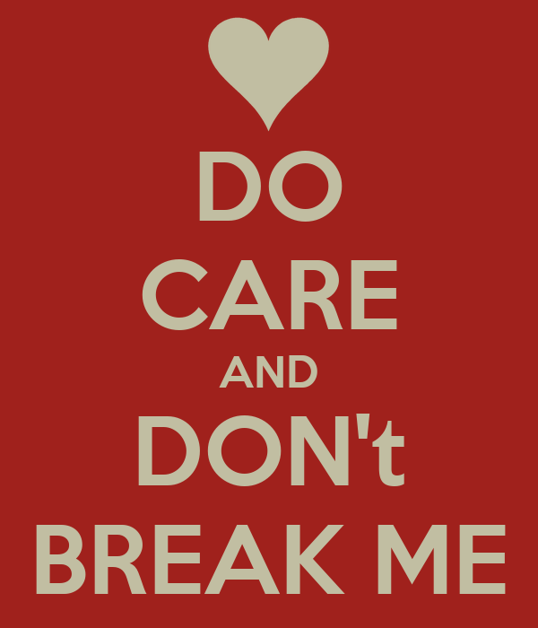 DO CARE AND DON't BREAK ME