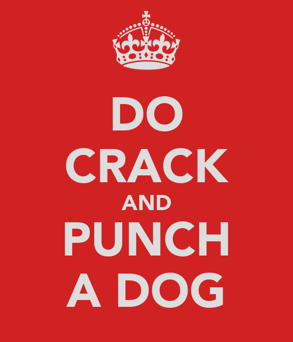 DO CRACK AND PUNCH A DOG