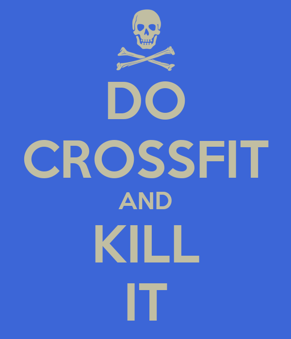 DO CROSSFIT AND KILL IT