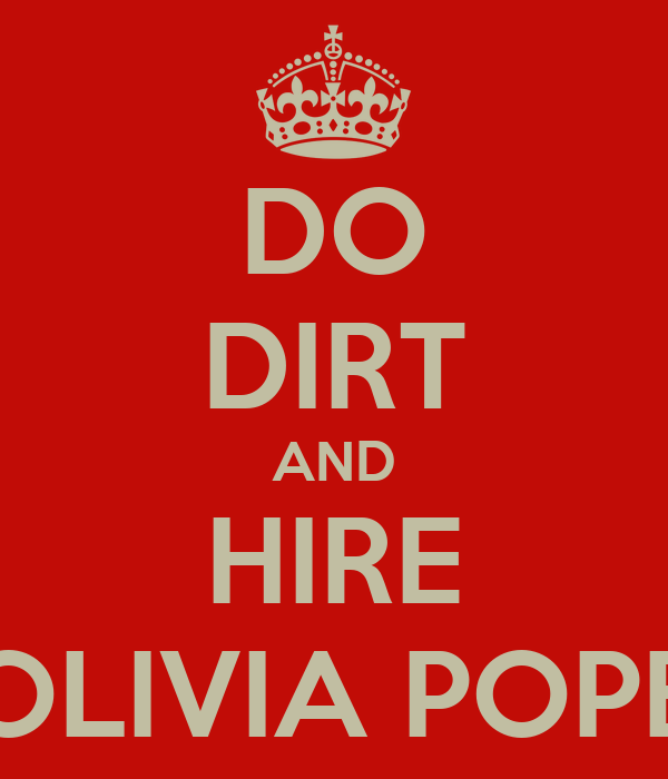 DO DIRT AND HIRE OLIVIA POPE