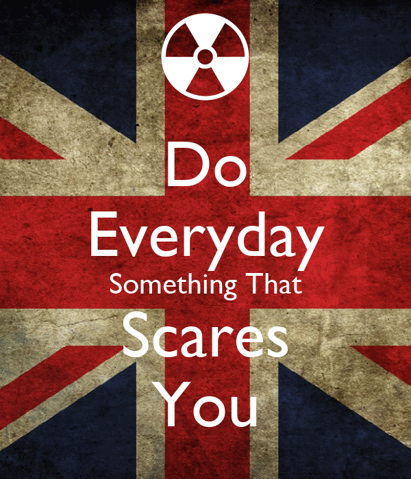 Do Everyday Something That Scares You