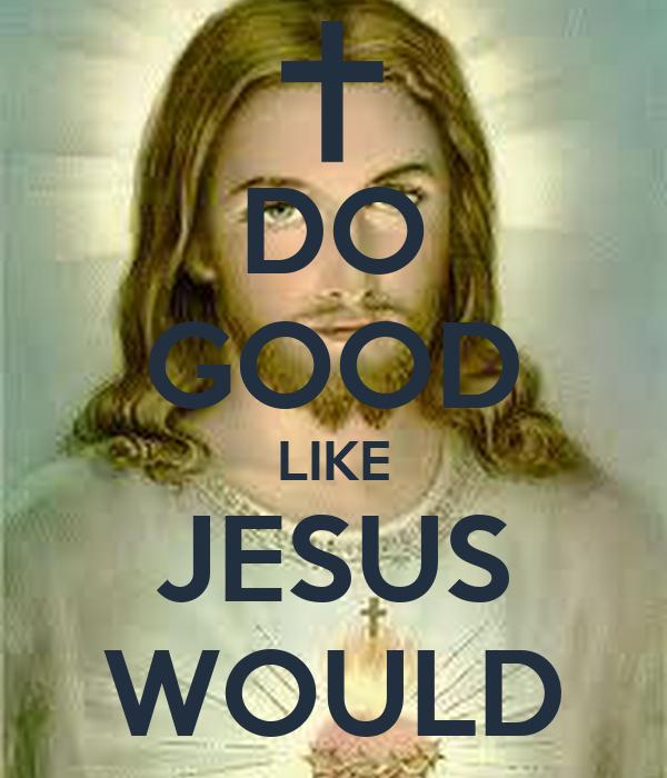 DO GOOD LIKE JESUS WOULD