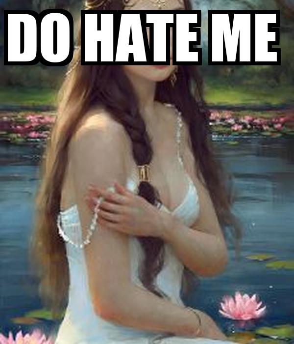 DO HATE ME