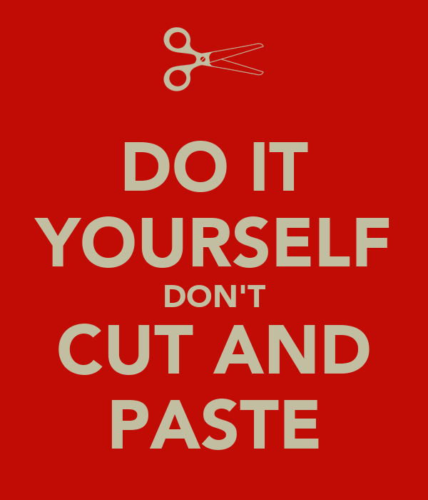 DO IT YOURSELF DON'T CUT AND PASTE