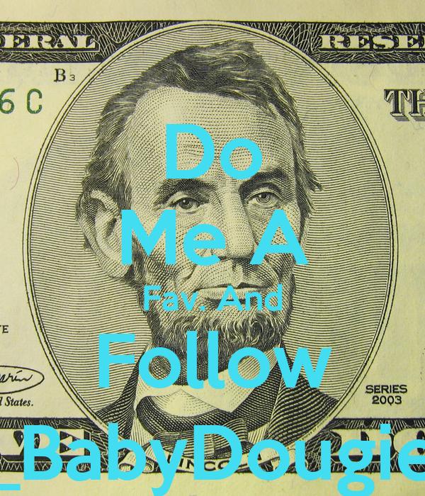 Do Me A Fav. And Follow _BabyDougie