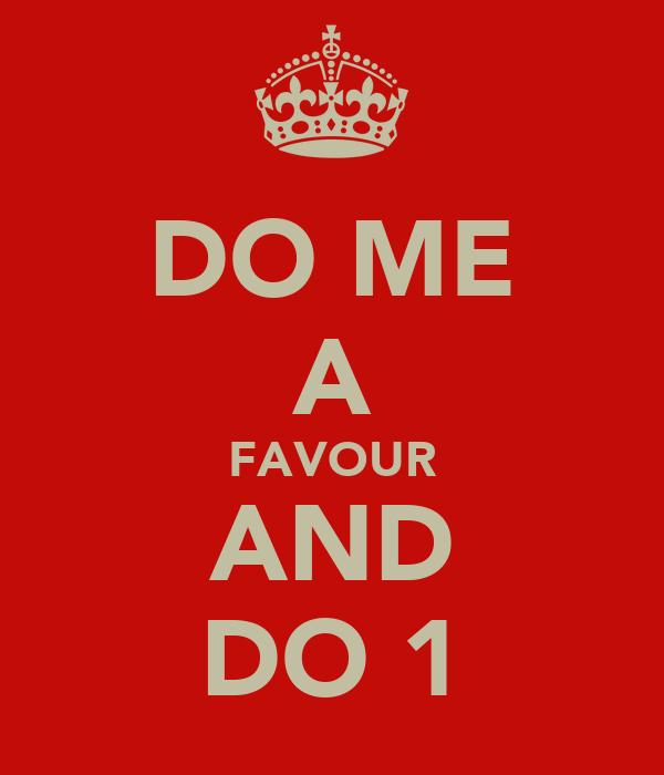DO ME A FAVOUR AND DO 1