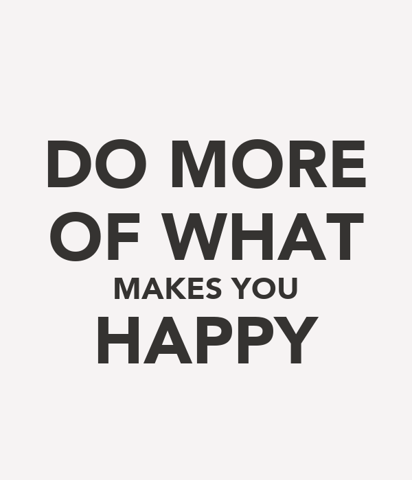 do more of what makes you happy poster dani keep calm o matic. Black Bedroom Furniture Sets. Home Design Ideas