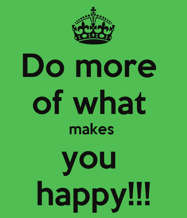 do more of what makes you happy poster isaias baquiax. Black Bedroom Furniture Sets. Home Design Ideas
