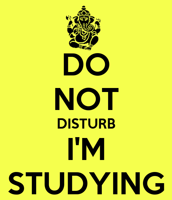 DO NOT DISTURB I'M STUDYING