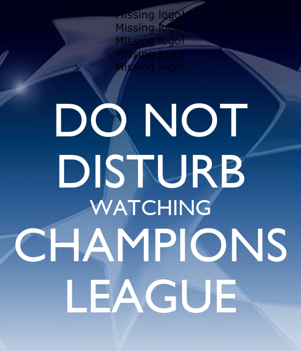 DO NOT DISTURB WATCHING CHAMPIONS LEAGUE