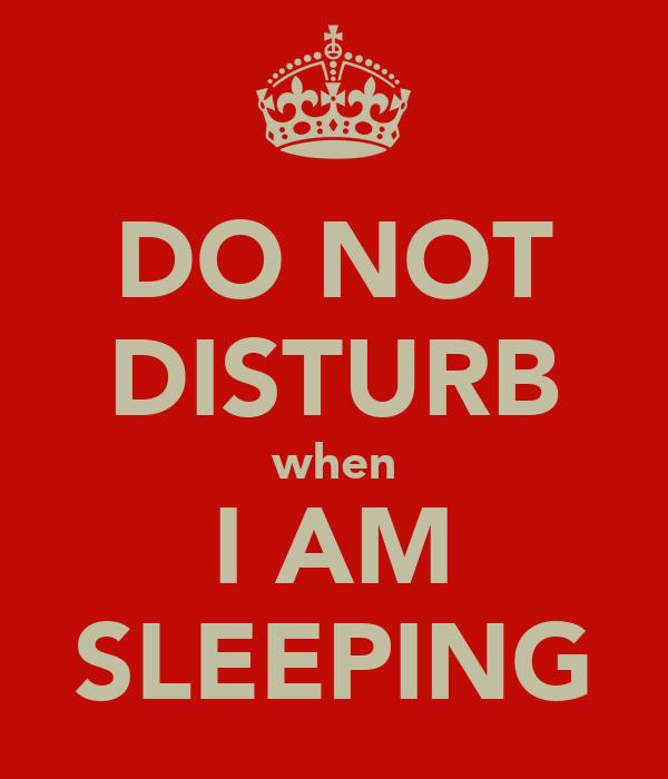 DO NOT DISTURB when I AM SLEEPING