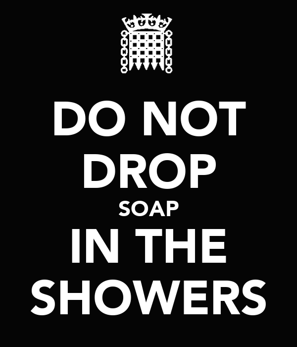 DO NOT DROP SOAP IN THE SHOWERS