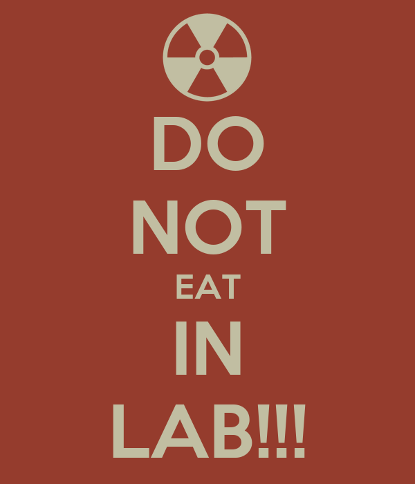 DO NOT EAT IN LAB!!!