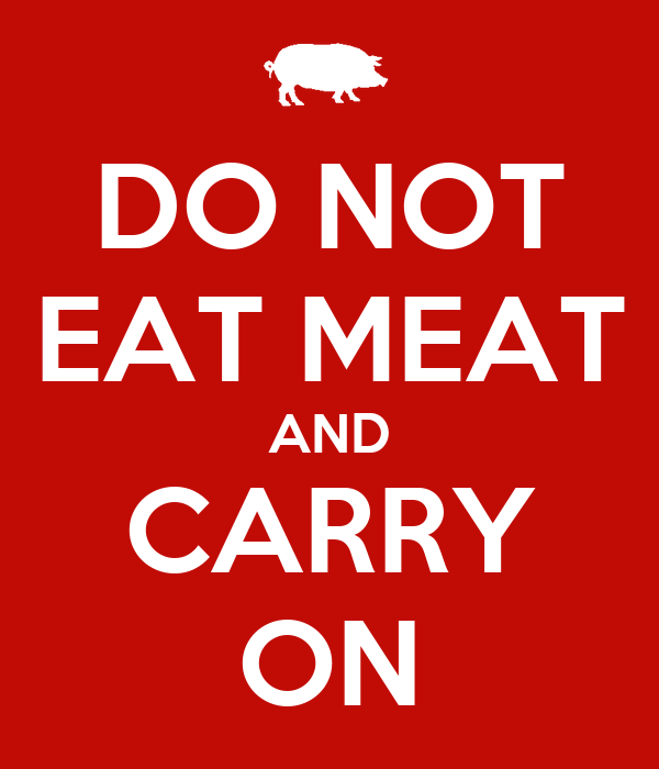 DO NOT EAT MEAT AND CARRY ON