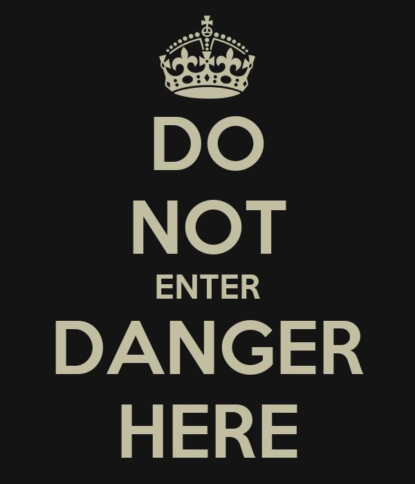 DO NOT ENTER DANGER HERE