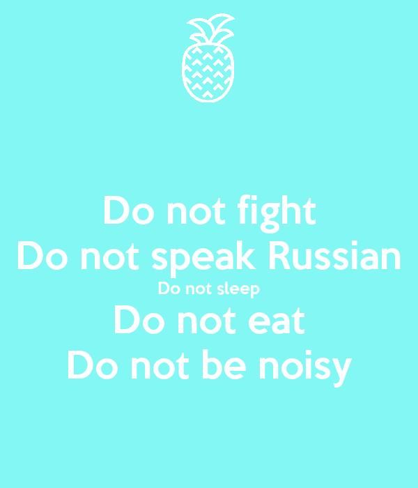 Do not fight Do not speak Russian Do not sleep Do not eat Do not be noisy