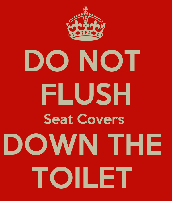 DO NOT  FLUSH Seat Covers  DOWN THE  TOILET