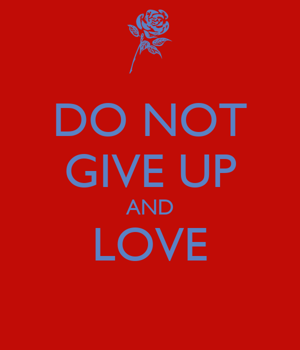 DO NOT GIVE UP AND LOVE
