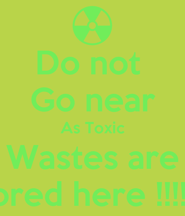 Do not  Go near As Toxic Wastes are Stored here !!!!!!!!!