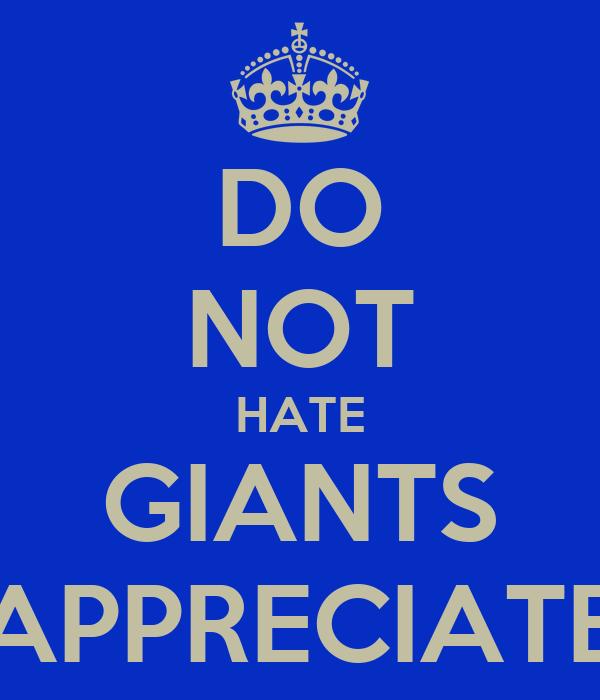 DO NOT HATE GIANTS APPRECIATE
