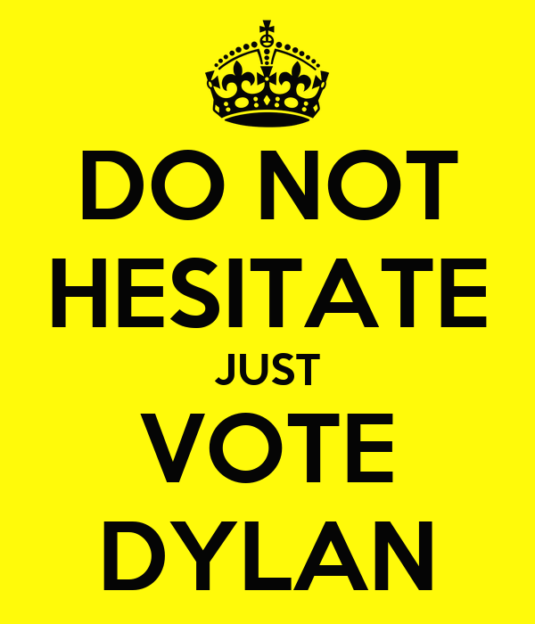 DO NOT HESITATE JUST VOTE DYLAN