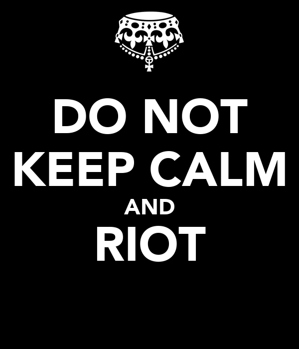 DO NOT KEEP CALM AND RIOT