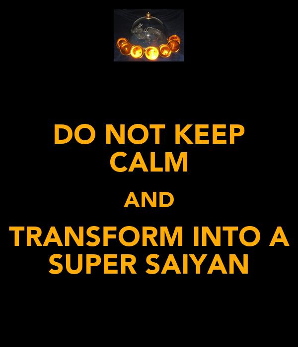 DO NOT KEEP CALM AND TRANSFORM INTO A SUPER SAIYAN