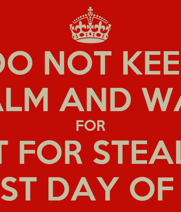 DO NOT KEEP CALM AND WAIT FOR WAIT FOR STEALTH'S LAST DAY OF US