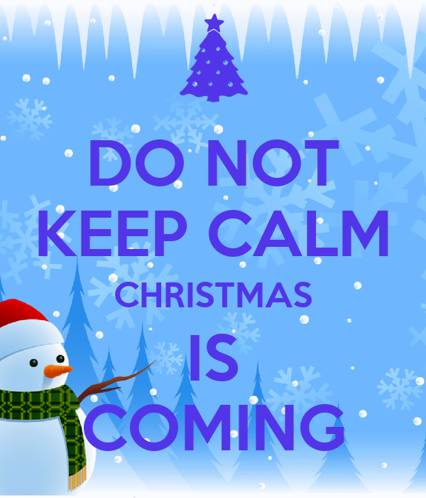 DO NOT KEEP CALM CHRISTMAS IS COMING