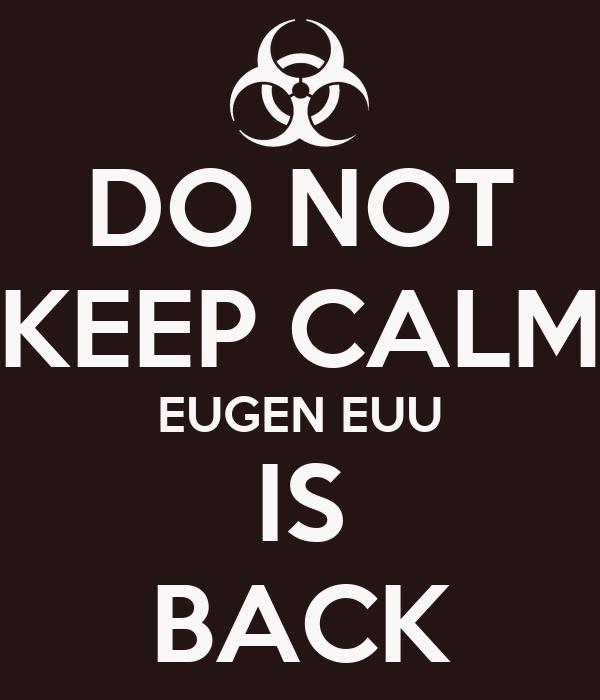 DO NOT KEEP CALM EUGEN EUU IS BACK