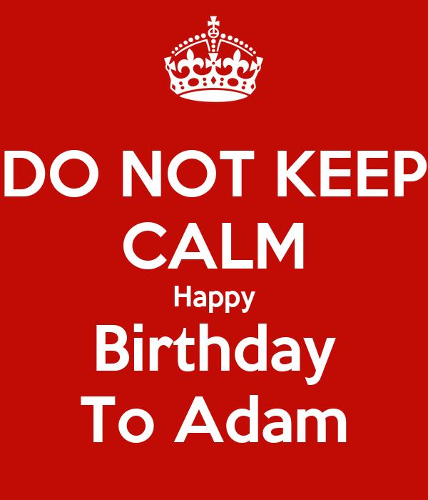 DO NOT KEEP CALM Happy Birthday To Adam