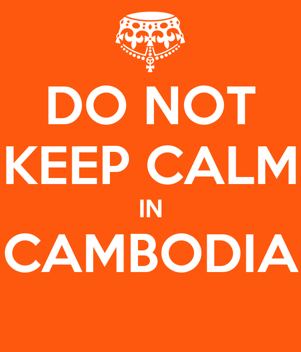 DO NOT KEEP CALM IN CAMBODIA