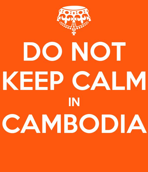 DO NOT KEEP CALM IN CAMBODIA