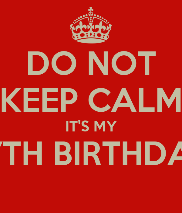 DO NOT KEEP CALM IT'S MY 27TH BIRTHDAY
