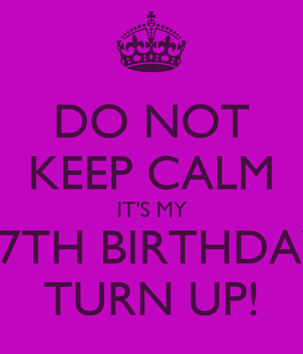 DO NOT KEEP CALM IT'S MY 27TH BIRTHDAY TURN UP!